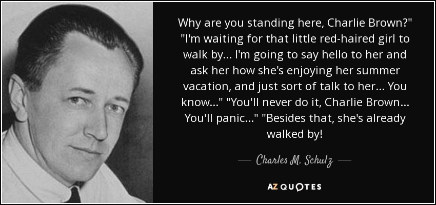 quote-why-are-you-standing-here-charlie-brown-i-m-waiting-for-that-little-red-haired-girl-charles-m-schulz-43-85-07